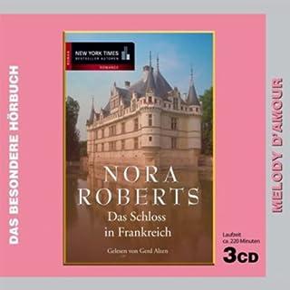 Das Schloss in Frankreich                   Autor:                                                                                                                                 Nora Roberts                               Sprecher:                                                                                                                                 Gerd Alzen                      Spieldauer: 3 Std. und 36 Min.     79 Bewertungen     Gesamt 3,3