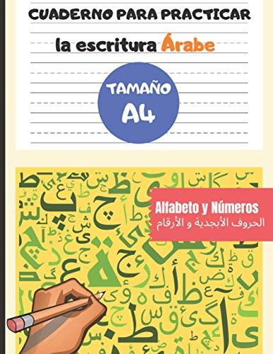 Cuaderno para Practicar la escritura Árabe - Tamaño A4 - Alfabeto y Números: Libro para Niños y Adultos estudiantes de este idioma para aprender árabe ... Arábigos y mejorar la caligrafía - Alif Ba Ta