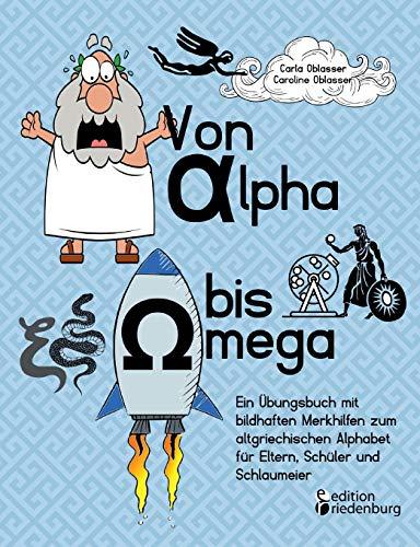 Von Alpha bis Omega - Ein Übungsbuch mit bildhaften Merkhilfen zum altgriechischen Alphabet für Eltern, Schüler und Schlaumeier