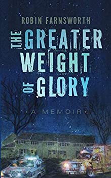 The Greater Weight of Glory  A Memoir