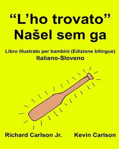 """""""L'ho trovato"""" : Libro illustrato per bambini Italiano-Sloveno (Edizione bilingue)"""