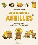 Abel le roi des abeilles - Les mille et un secrets de l'apiculture d'Aneta Frantiska Holasová