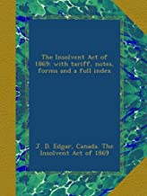 The Insolvent Act of 1869: with tariff, notes, forms and a full index