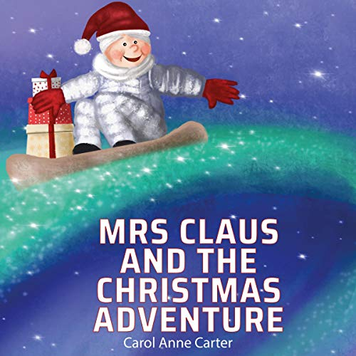 Mrs Claus and the Christmas Adventure: Mrs Claus Saves Christmas and Has An Amazing Adventure Without Santa: A Children's Story for Ages 4-8 audiobook cover art