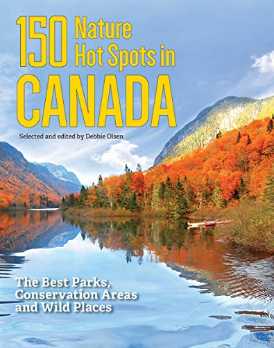 Compare Textbook Prices for 150 Nature Hot Spots in Canada: The Best Parks, Conservation Areas and Wild Places Illustrated Edition ISBN 9780228102427 by Olsen, Debbie