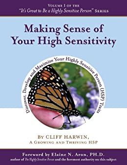 Making Sense of Your High Sensitivity by [Cliff Harwin, Adina Cucicov, Diane Cesa, Elaine  Aron]