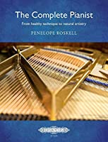 The Complete Pianist: from healthy technique to natural artistry: Buch, Lehrmaterial, Technik fuer Klavier