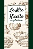 Le Mie Ricette | Vegetariane: Quaderno per Scrivere le tue Ricette Preferite in un Comodo formato a5, con 100 Schede da Compilare, Indice e pratica Tabella delle Calorie (Le mie ricette | Vintage)