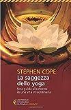 La saggezza dello yoga. Una guida alla ricerca di una vita straordinaria