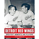 Detroit Red Wings: Greatest Moments and Players (English Edition)