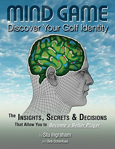 Mind Game Discover Your Golf Identity: The Insights, Secrets & Decisions That Allow You to Become a Better Player