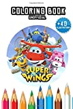 Super wings Coloring Book : +40 illustrations (unofficial): Great Activity Book to Color All Your Favorite Super wings Characters