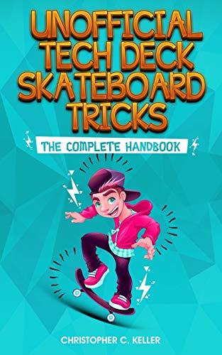 Unofficial Tech Deck Skateboard Tricks: The Complete Handbook
