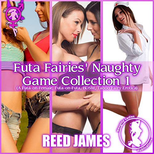 Futa Fairies' Naughty Game Collection 1: A Futa-on-Female, Futa-on-Futa, BDSM, Taboo Fairy Erotica cover art