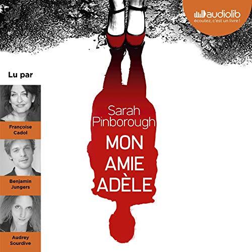 Mon amie Adèle                   De :                                                                                                                                 Sarah Pinborough                               Lu par :                                                                                                                                 Françoise Cadol,                                                                                        Benjamin Jungers,                                                                                        Audrey Sourdive                      Durée : 11 h et 2 min     18 notations     Global 4,0