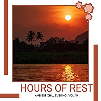 Hours Of Rest - Ambient Chill Evening, Vol. 10