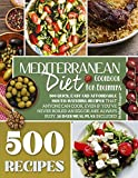 Mediterranean Diet Cookbook for Beginners: 500 Quick, Easy and Affordable Mouth-Watering Recipes that