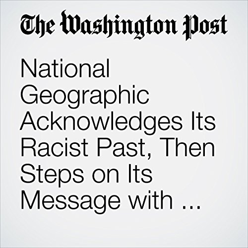 National Geographic Acknowledges Its Racist Past, Then Steps on Its Message with a Cover Photo copertina