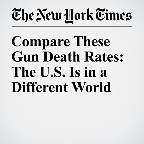Compare These Gun Death Rates: The U.S. Is in a Different World audiobook cover art