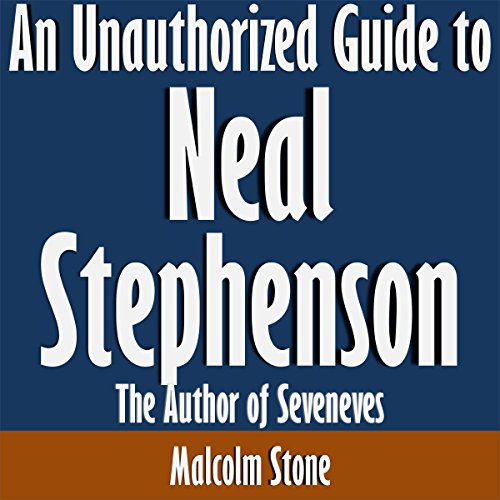An Unauthorized Guide to Neal Stephenson: The Author of Seveneves audiobook cover art