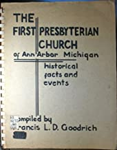 Historical facts and events concerning the First Presbyterian Church of Ann Arbor, Michigan
