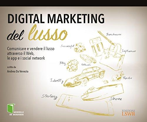 Digital marketing del lusso: Comunicare e vendere il lusso attraverso il web, le app e i social network
