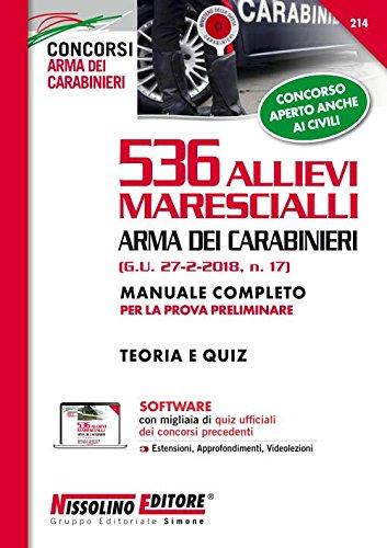 536 allievi marescialli Arma dei carabinieri (G.U. 27-2-2018, n. 17). Manuale completo per la prova preliminare. Teoria e quiz. Con software di simulazione