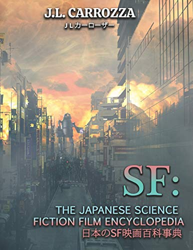 Compare Textbook Prices for SF: The Japanese Science Fiction Film Encyclopedia  ISBN 9798597187921 by Carrozza, J.L.,Derendorf, Kevin,LeMay, John