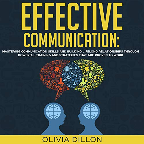 Effective Communication: Mastering Communication Skills and Building Lifelong Relationships Through Powerful Training and Strategies That Are Proven to Work audiobook cover art