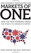 One Hundred Thirteen Million Markets of One - How The New Economic Order Can Remake The American Economy