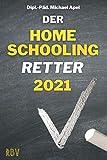 Der Homeschooling Retter 2021: Ein Ratgeber für Eltern in 10 Schritten