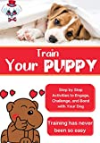 Train your Puppy - Step by Step Activities to Engage, Challenge, and Bond with Your Dog - Training has never been so easy: The Complete Guide to Raising the Perfect Pet with Love - For Kids and Adults