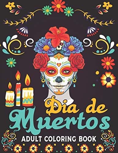 Dia De Muertos Adult Coloring Book: 50 Easy & Beautiful Dia De Los Muertos Designs To Draw | Adult Coloring Book Sugar Skulls