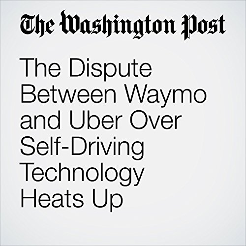 The Dispute Between Waymo and Uber Over Self-Driving Technology Heats Up audiobook cover art