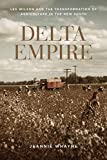 Delta Empire: Lee Wilson and the Transformation of Agriculture in the New South (Making the Modern South)