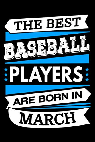 The Best Baseball Players Are Born In March Journal: Funny Baseball Gifts, Blank Lined Notebook To Write In for Notes, Birthday Gift for Baseball Players