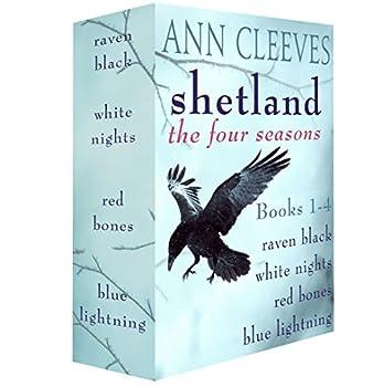 Shetland  The Four Seasons  Books 1-4  Raven Black White Nights Red Bones and Blue Lightning  Shetland Island Mysteries