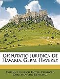 Disputatio Juridica De Havaria, Germ. Haverey (Latin Edition)