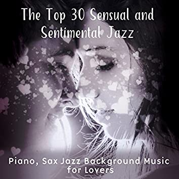 The Top 30 Sensual and Sentimental Jazz: Piano, Sax Jazz Background Music for Lovers, Music for Intimate Moments, Sentimental Mood, Candle Light Dinner