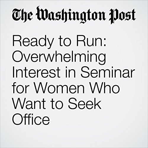 Ready to Run: Overwhelming Interest in Seminar for Women Who Want to Seek Office copertina