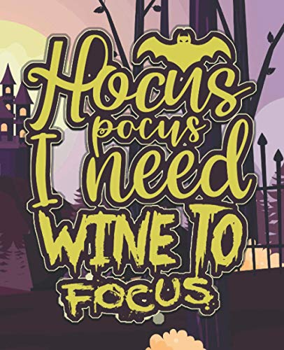 Hoocus Pocus I need Wine To Focus: Wine Journal- Tasting Notes & Impressions: A Log Book Gift For Wine Lovers - Halloween Presents