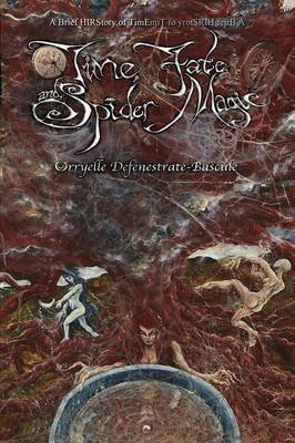 By Defenestrate-Bascule, Orryelle Time, Fate and Spider Magic: A Brief HIRStory of TimE Paperback - June 2014