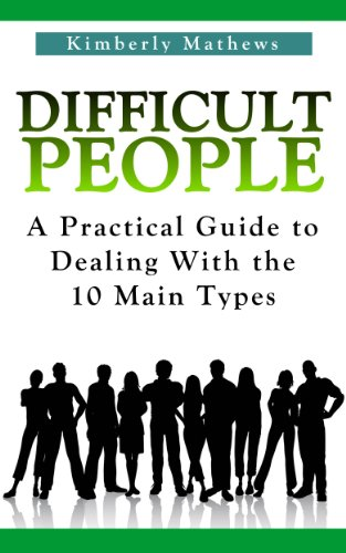 Book: Difficult People - A Practical Guide To Dealing With The 10 Main Types by Kimberly Mathews