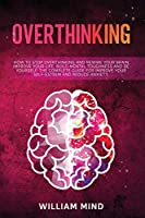 Overthinking: How to Stop Overthinking and Rewire Your Brain, Improve Your Life, Build Mental Toughness and be Yourself. The Complete Guide for Improve Your Self-Esteem and Reduce Anxiety. (Emotional Intelligence)
