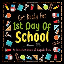 Get Ready for 1st Day Of School: Create Your Own Keepsake Book | A fun interactive activity book to help kids get excited about starting school and ease their first day jitters | Black cover