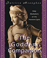 The Goddess Companion: Daily Meditations on the Feminine Spirit