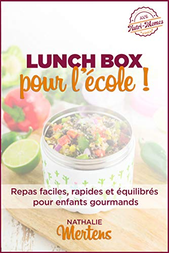 Lunch Box pour l'école: Repas faciles, rapides et équilibrés pour enfants gourmands