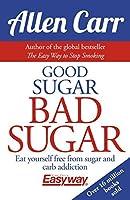 Good Sugar, Bad Sugar by Allen Carr(2016-04-15)