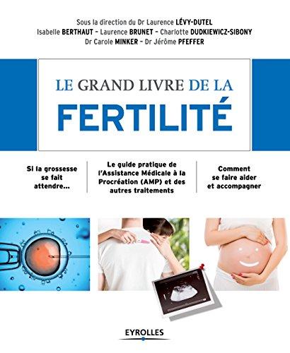 Le grand livre de la fertilité: Si la grossesse se fait attendre... - Le guide pratique de l'Assistance Médicale à la Procréation (AMP) et des autres traitements ... (Le grand livre de...) (French Edition)