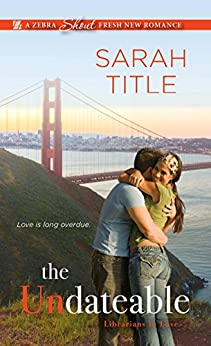 The Undateable (Librarians in Love Book 1) by [Sarah Title ]